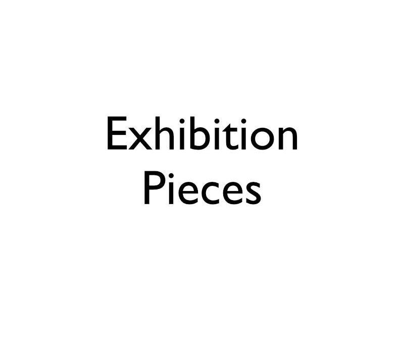 Exhibition Pieces